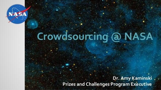 Dr. Amy Kaminski Prizes and Challenges Program Executive Crowdsourcing @ NASA