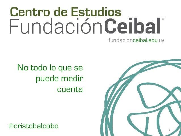 @cristobalcobo No todo lo que se puede medir cuenta Centro de Estudios 1   fundacionceibal.edu.uy