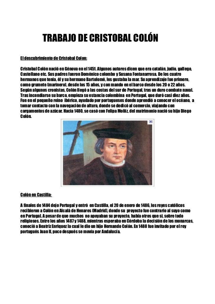 TRABAJO DE CRISTOBAL COLÓNEl descubrimiento de Cristobal Colon:Cristobal Colón nació en Génova en el 1451. Algunos autores...