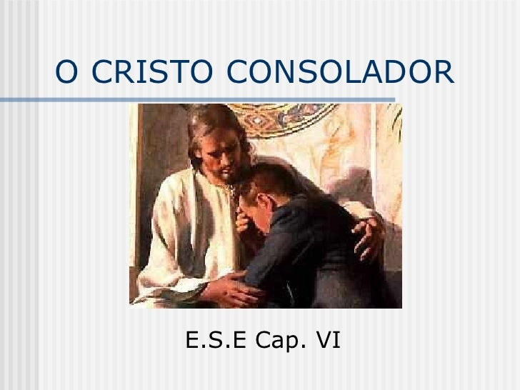 O CRISTO CONSOLADOR E.S.E Cap. VI