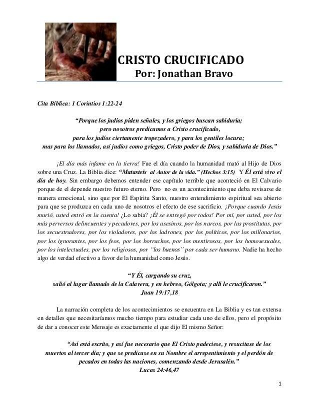 """1 CRISTO CRUCIFICADO Por: Jonathan Bravo Cita Bíblica: 1 Corintios 1:22-24 """"Porque los judíos piden señales, y los griegos..."""