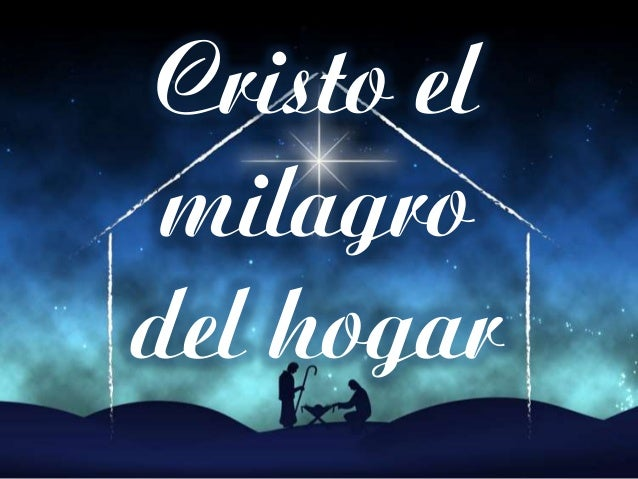 Cristo el milagro del hogar