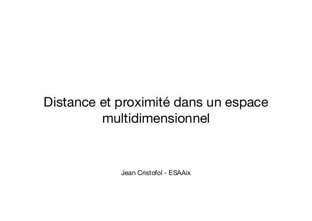 Distance et proximité dans un espace multidimensionnel  Jean Cristofol - ESAAix