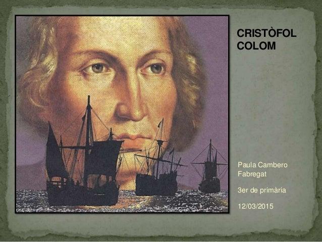 CRISTÒFOL COLOM Paula Cambero Fabregat 3er de primària 12/03/2015