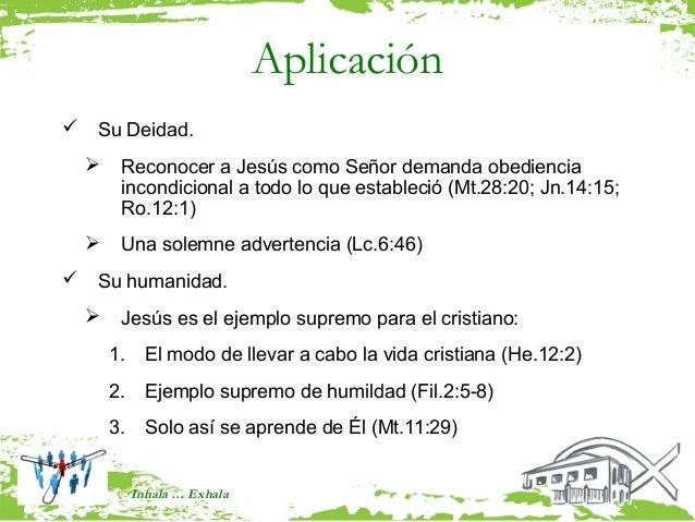 Aplicación   Su Deidad.        Reconocer a Jesús como Señor demanda obediencia         incondicional a todo lo que estab...