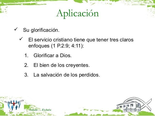 Aplicación Su glorificación.   El servicio cristiano tiene que tener tres claros    enfoques (1 P.2:9; 4:11):    1. Glor...