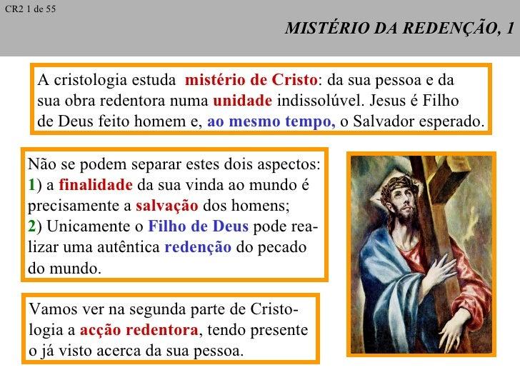 MISTÉRIO DA REDENÇÃO, 1 A cristologia estuda  mistério de Cristo : da sua pessoa e da sua obra redentora numa  unidade  in...