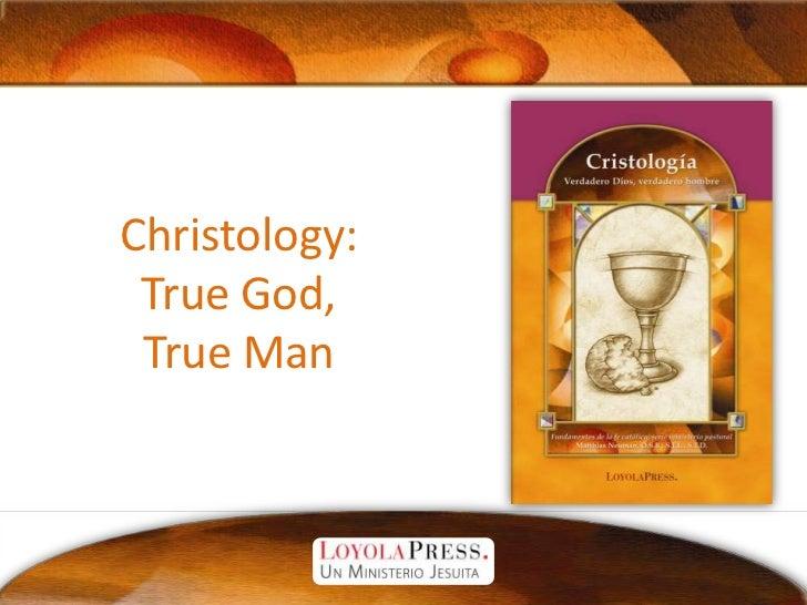 Christology:True God, True Man<br />