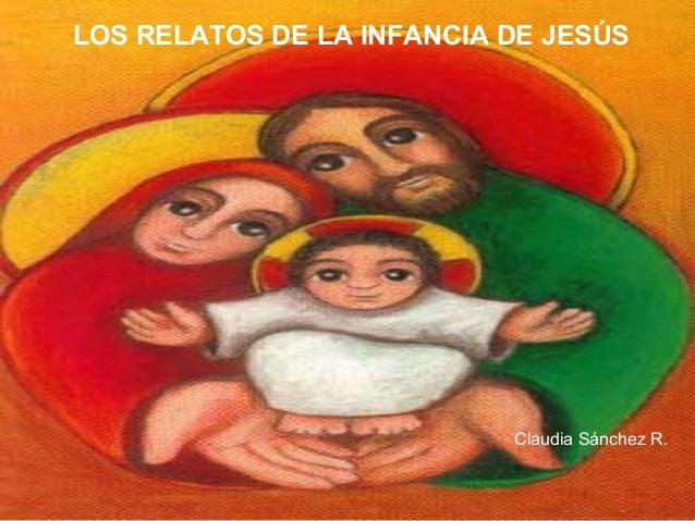 LOS RELATOS DE LA INFANCIA DE JESÚS Claudia Sánchez R.