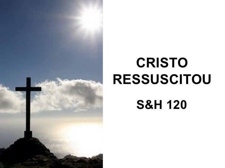 CRISTO  RESSUSCITOU   S&H 120