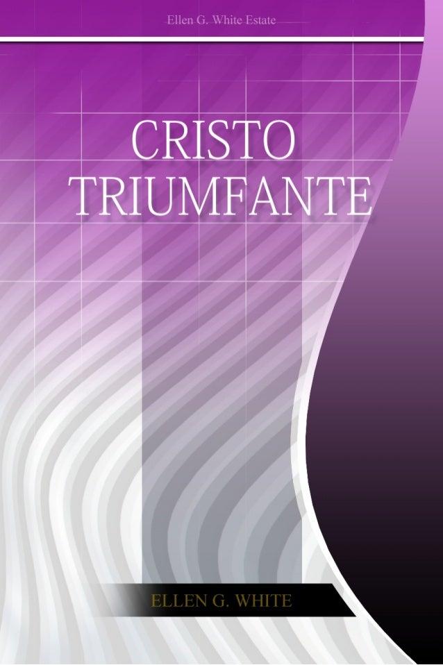 Cristo Triunfante (2002)        Ellen G. White              2001        Copyright © 2012    Ellen G. White Estate, Inc.