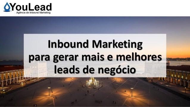 Inbound Marketing para gerar mais e melhores leads de negócio