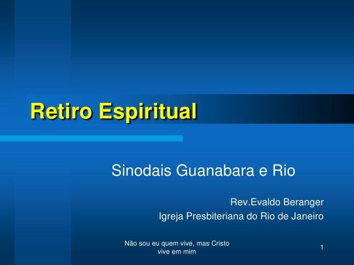 Não sou eu quem vive, mas Cristo vive em mim<br />1<br />Retiro Espiritual<br />Sinodais Guanabara e Rio<br />Rev.Evaldo B...