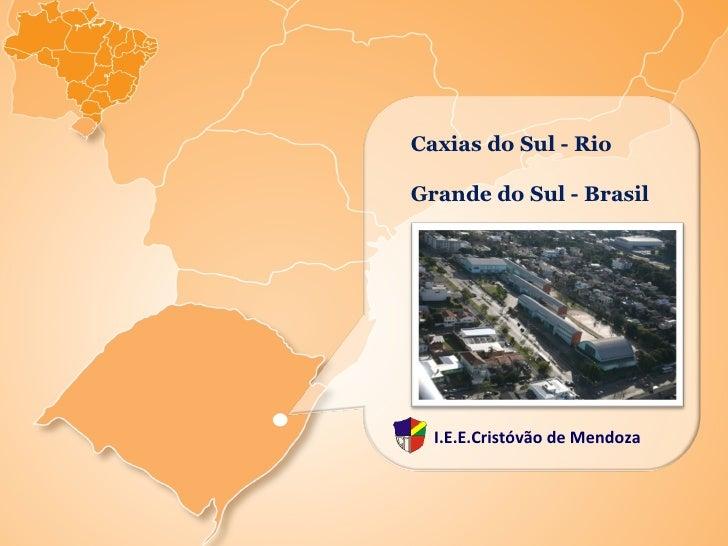 Caxias do Sul - Rio Grande do Sul - Brasil I.E.E.Cristóvão de Mendoza