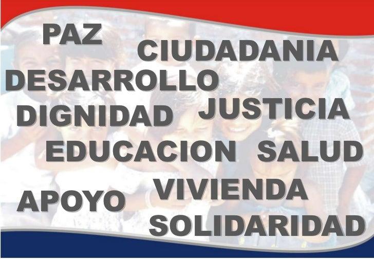 PAZ       CIUDADANIADESARROLLO DIGNIDAD  JUSTICIA   EDUCACION SALUD APOYO  VIVIENDA        SOLIDARIDAD