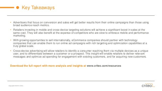 Copyright © 2015 Criteo Key Takeaways • Advertisers that focus on conversion and sales will get better results from their ...