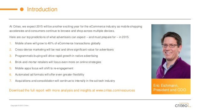 Copyright © 2015 Criteo Introduction At Criteo, we expect 2015 will be another exciting year for the eCommerce industry as...
