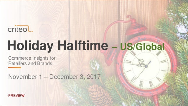 Holiday Halftime – US/Global November 1 – December 3, 2017 PREVIEW Commerce Insights for Retailers and Brands