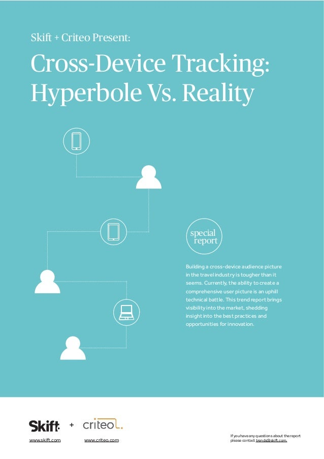 Skift + Criteo Present: special report Cross-Device Tracking: Hyperbole Vs. Reality If you have any questions about the re...