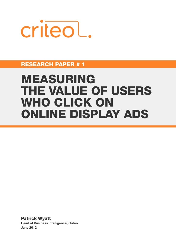 RESEARCH PAPER # 1MEASURINGTHE VALUE OF USERSWHO CLICK ONONLINE DISPLAY ADSPatrick WyattHead of Business Intelligence, Cri...