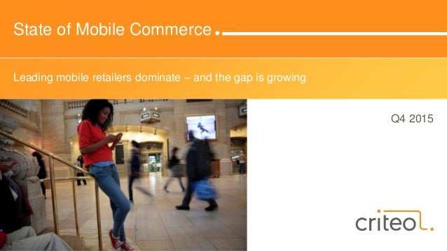 State of Mobile Commerce Q4 2015 Leading mobile retailers dominate – and the gap is growing
