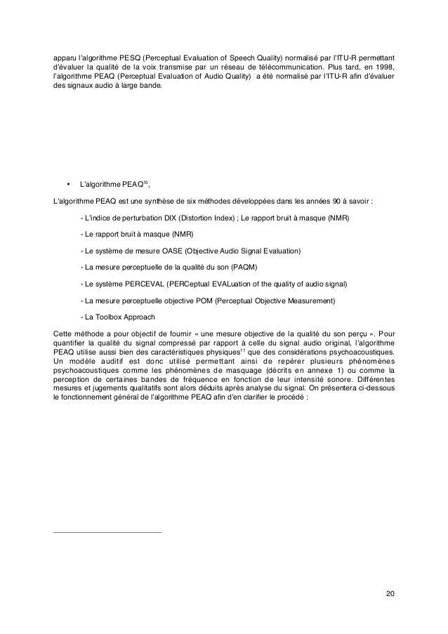 20 apparu l'algorithme PESQ (Perceptual Evaluation of Speech Quality) normalisé par l'ITU-R permettant d'évaluer la qualit...