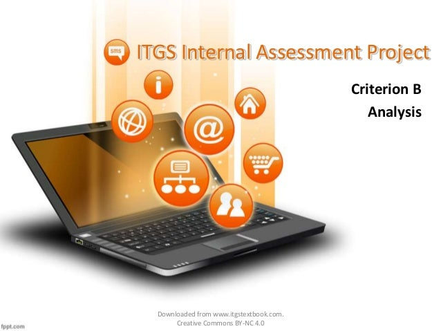 ITGS Internal Assessment Project Criterion B Analysis Downloaded from www.itgstextbook.com. Creative Commons BY-NC 4.0