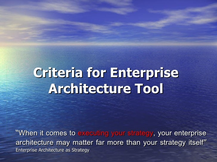 """Criteria for Enterprise Architecture Tool """" When it comes to  executing your strategy , your enterprise architecture may m..."""