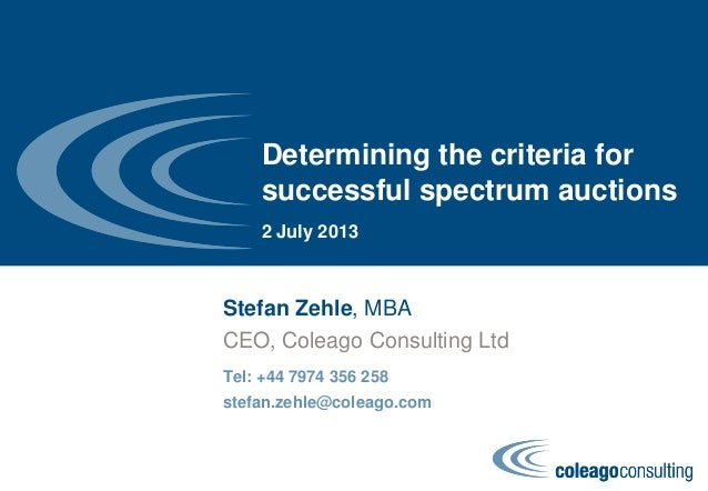 Determining the criteria for successful spectrum auctions 2 July 2013 Stefan Zehle, MBA Tel: +44 7974 356 258 stefan.zehle...