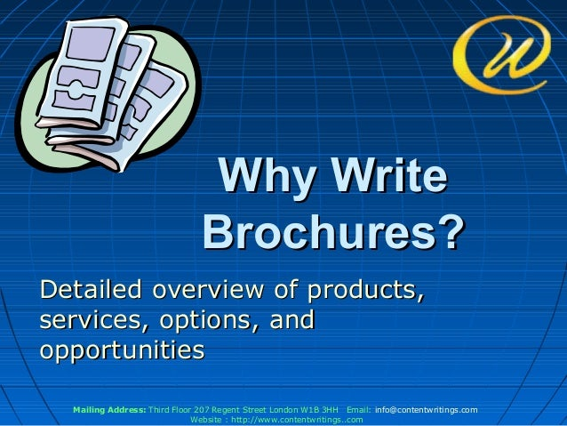 Why Write                               Brochures?Detailed overview of products,services, options, andopportunities  Maili...