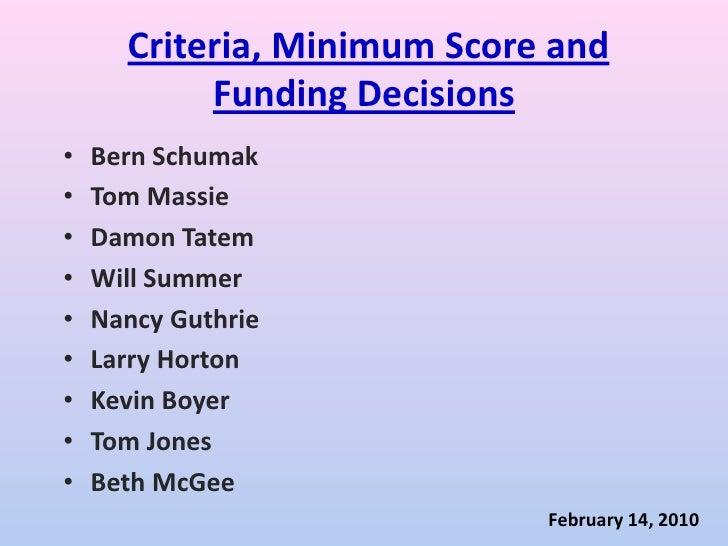 Criteria, Minimum Score and Funding Decisions <br /><ul><li>Bern Schumak