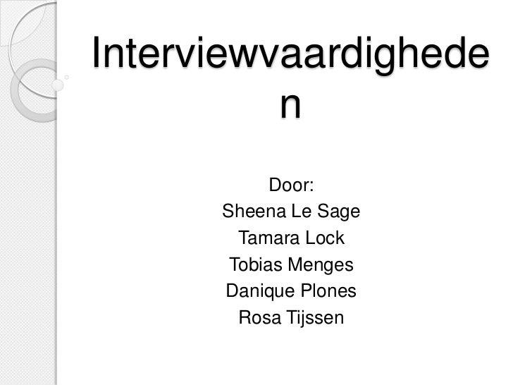 Interviewvaardighede          n            Door:      Sheena Le Sage        Tamara Lock       Tobias Menges      Danique P...
