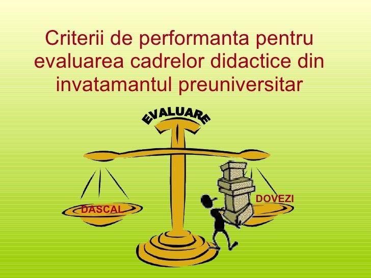 Criterii de performanta pentru evaluarea cadrelor didactice din invatamantul preuniversitar DOVEZI EVALUARE DASCAL