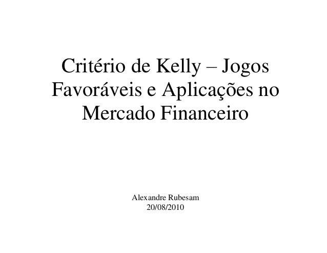 Critério de Kelly – Jogos Favoráveis e Aplicações no Mercado Financeiro Alexandre Rubesam 20/08/2010