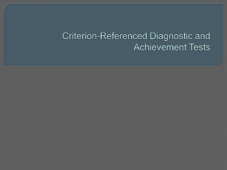 Criterion-Referenced Diagnostic and Achievement Tests<br />