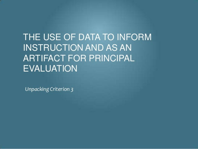 THE USE OF DATA TO INFORMINSTRUCTION AND AS ANARTIFACT FOR PRINCIPALEVALUATIONUnpacking Criterion 3