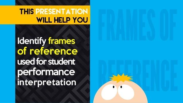 Identify frames of reference usedforstudent performance interpretation