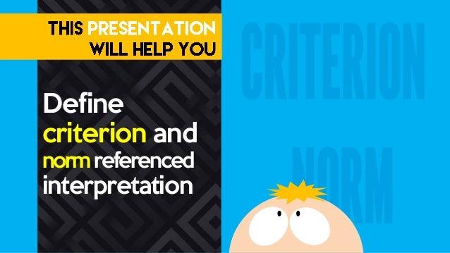 Define criterion and normreferenced interpretation