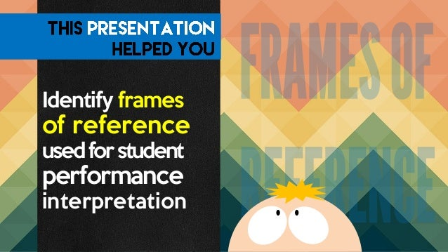 Criterion and Norm - Referenced Interpretations and the Four Frames of Reference