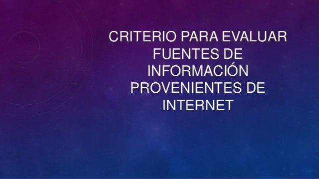 CRITERIO PARA EVALUAR FUENTES DE INFORMACIÓN PROVENIENTES DE INTERNET