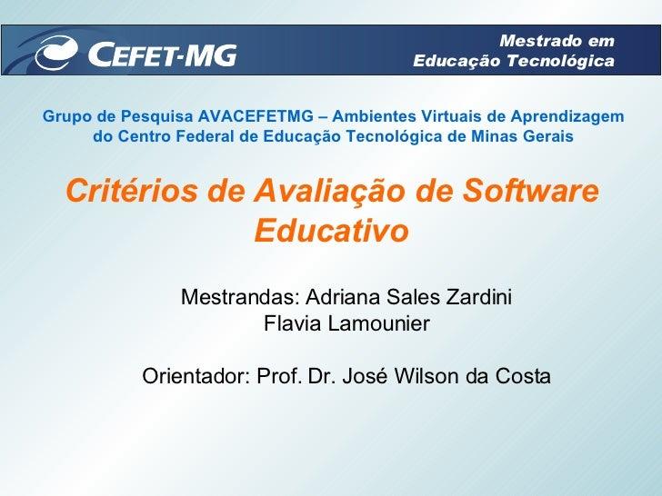 Critérios de Avaliação de Software Educativo Mestrandas: Adriana Sales Zardini Flavia Lamounier Orientador: Prof. Dr. José...