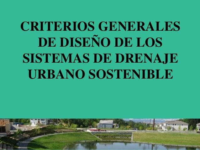 CRITERIOS GENERALES DE DISEÑO DE LOS SISTEMAS DE DRENAJE URBANO SOSTENIBLE