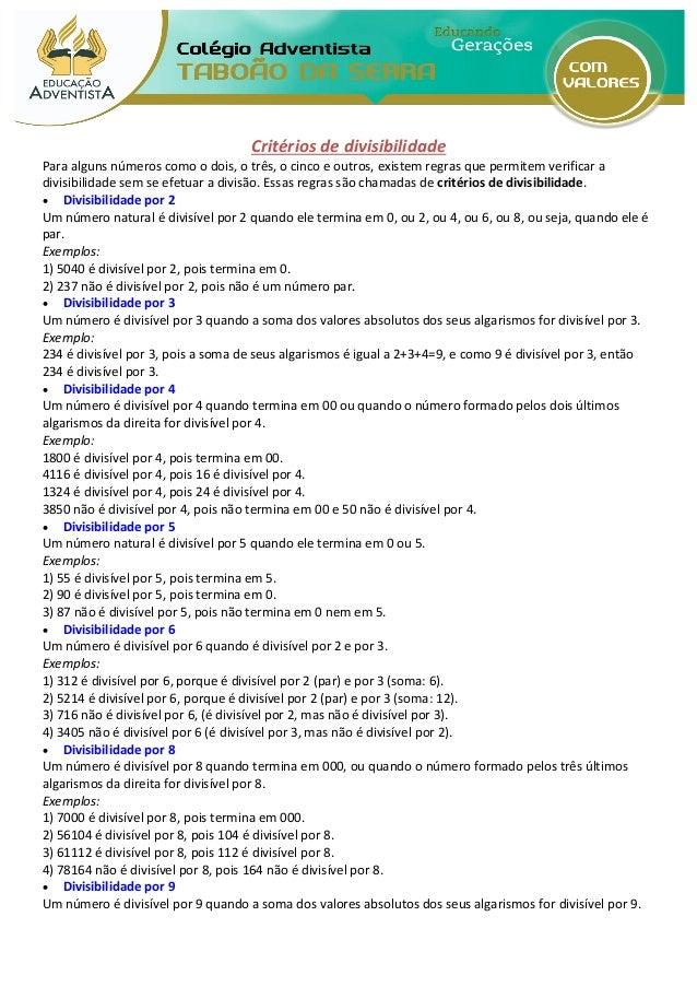 Critérios de divisibilidade Para alguns números como o dois, o três, o cinco e outros, existem regras que permitem verific...