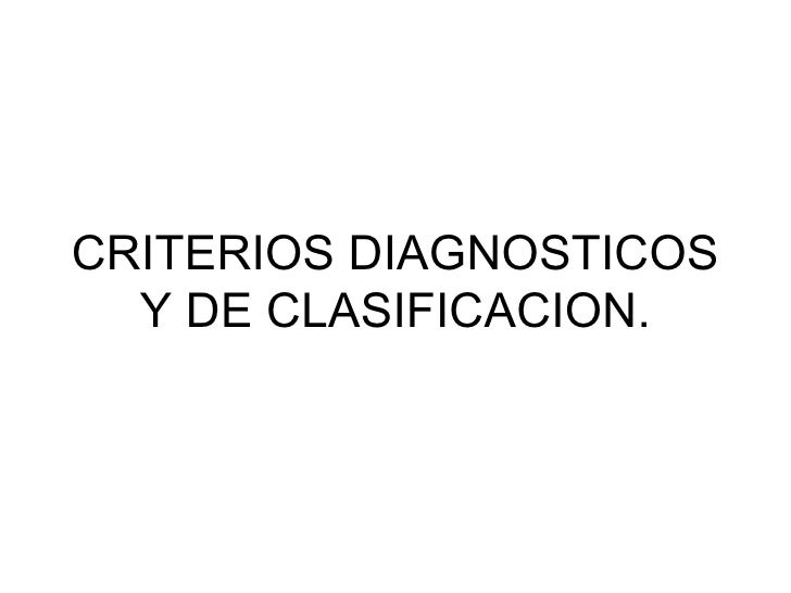 CRITERIOS DIAGNOSTICOS Y DE CLASIFICACION.