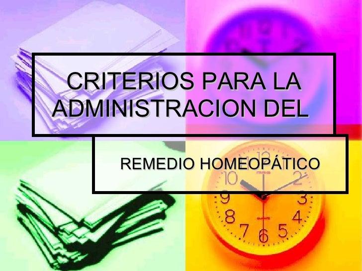 CRITERIOS PARA LA ADMINISTRACION DEL  REMEDIO HOMEOPÁTICO