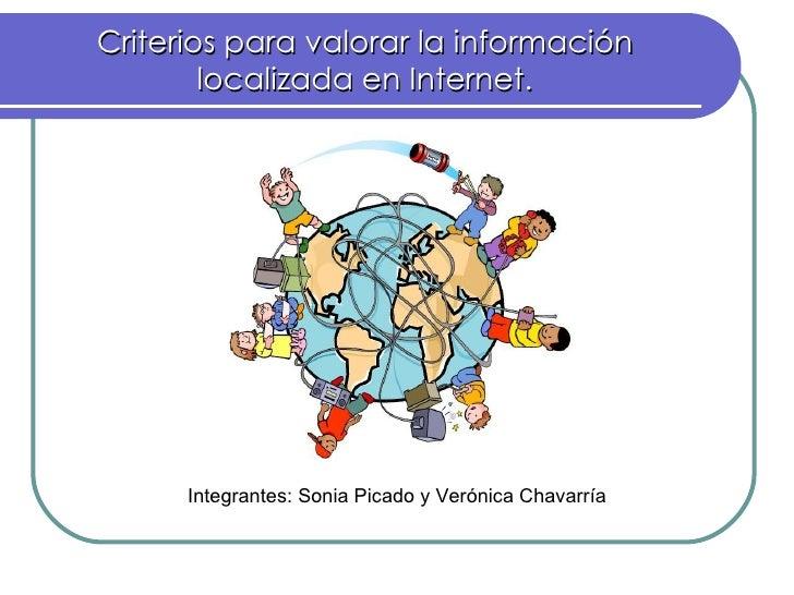 Criterios para valorar la información localizada en Internet. Integrantes: Sonia Picado y Verónica Chavarría
