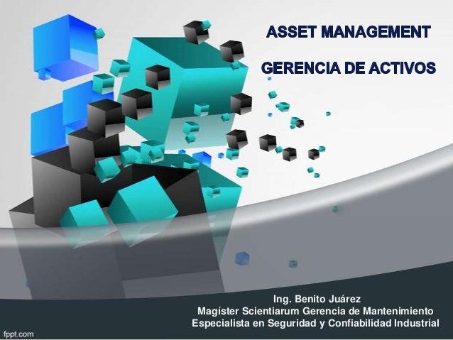 Ing. Benito JuárezMagíster Scientiarum Gerencia de MantenimientoEspecialista en Seguridad y Confiabilidad Industrial