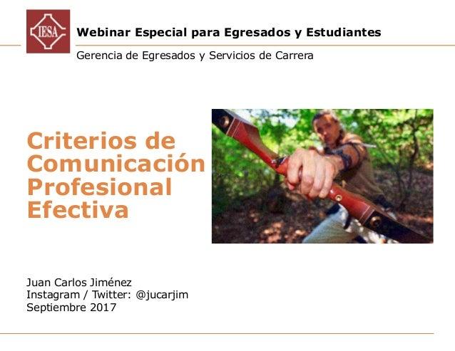 1Criterios de Comunicación Profesional Efectiva – Prof. Juan Carlos Jiménez – Septiembre 2017 Juan Carlos Jiménez Instagra...
