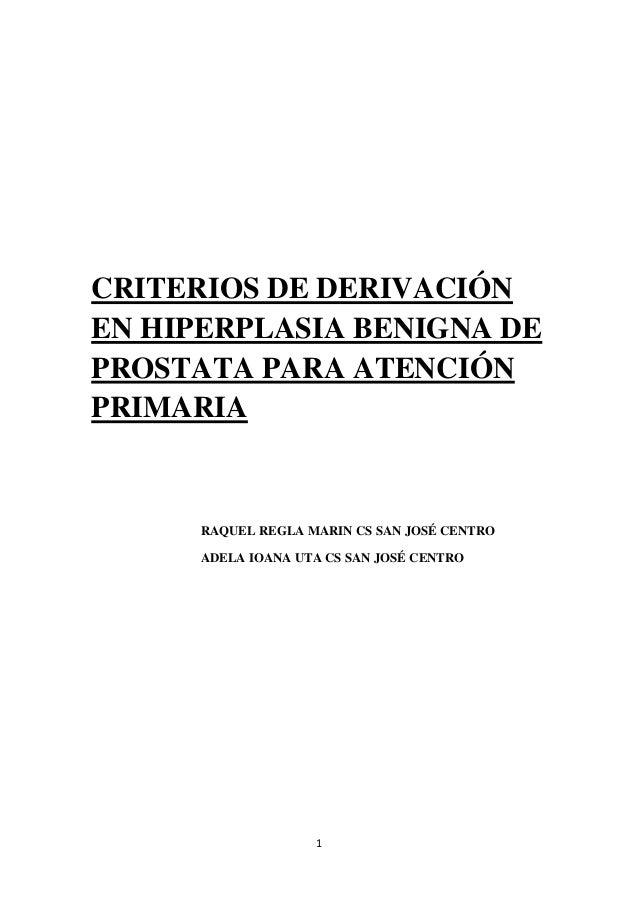 CRITERIOS DE DERIVACIÓNEN HIPERPLASIA BENIGNA DEPROSTATA PARA ATENCIÓNPRIMARIA      RAQUEL REGLA MARIN CS SAN JOSÉ CENTRO ...