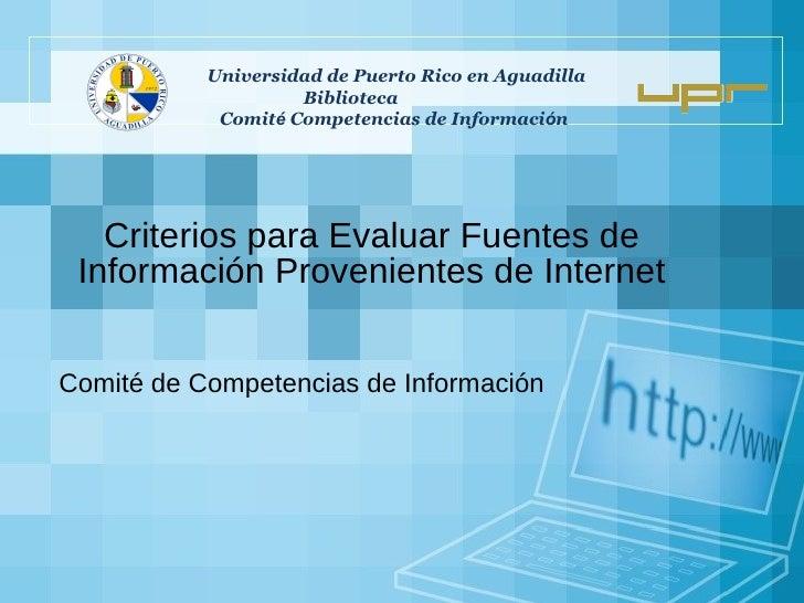 Criterios para Evaluar Fuentes de Información Provenientes de Internet Comité de Competencias de Información Universidad d...